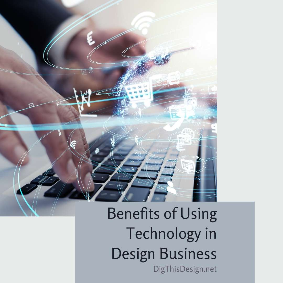 Benefits of Using Technology in Design Business