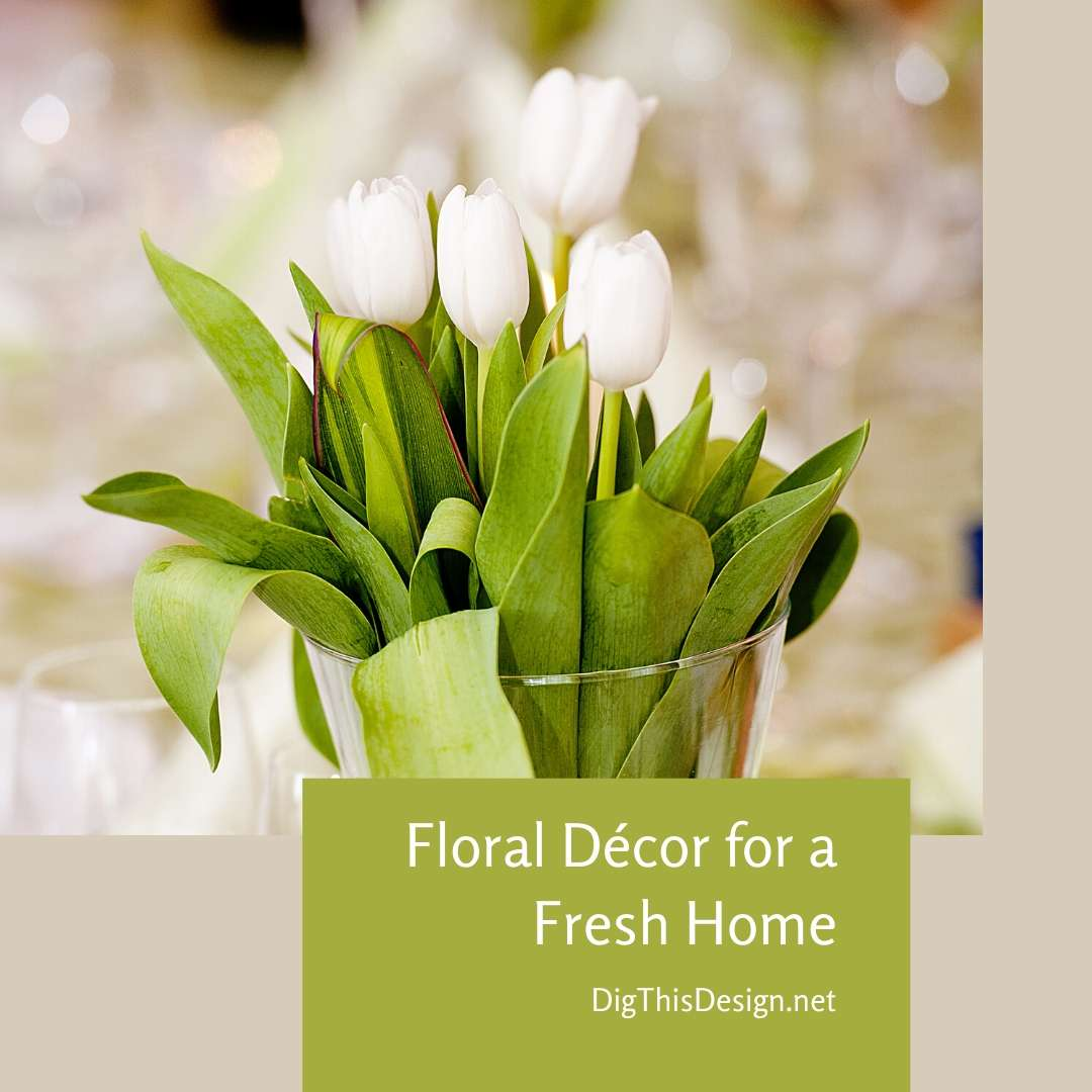 Floral Décor for a Fresh Home