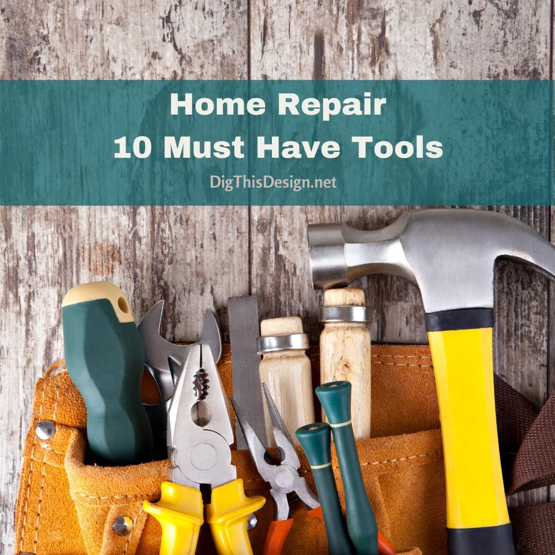 Home Repair 10 Must Have Tools