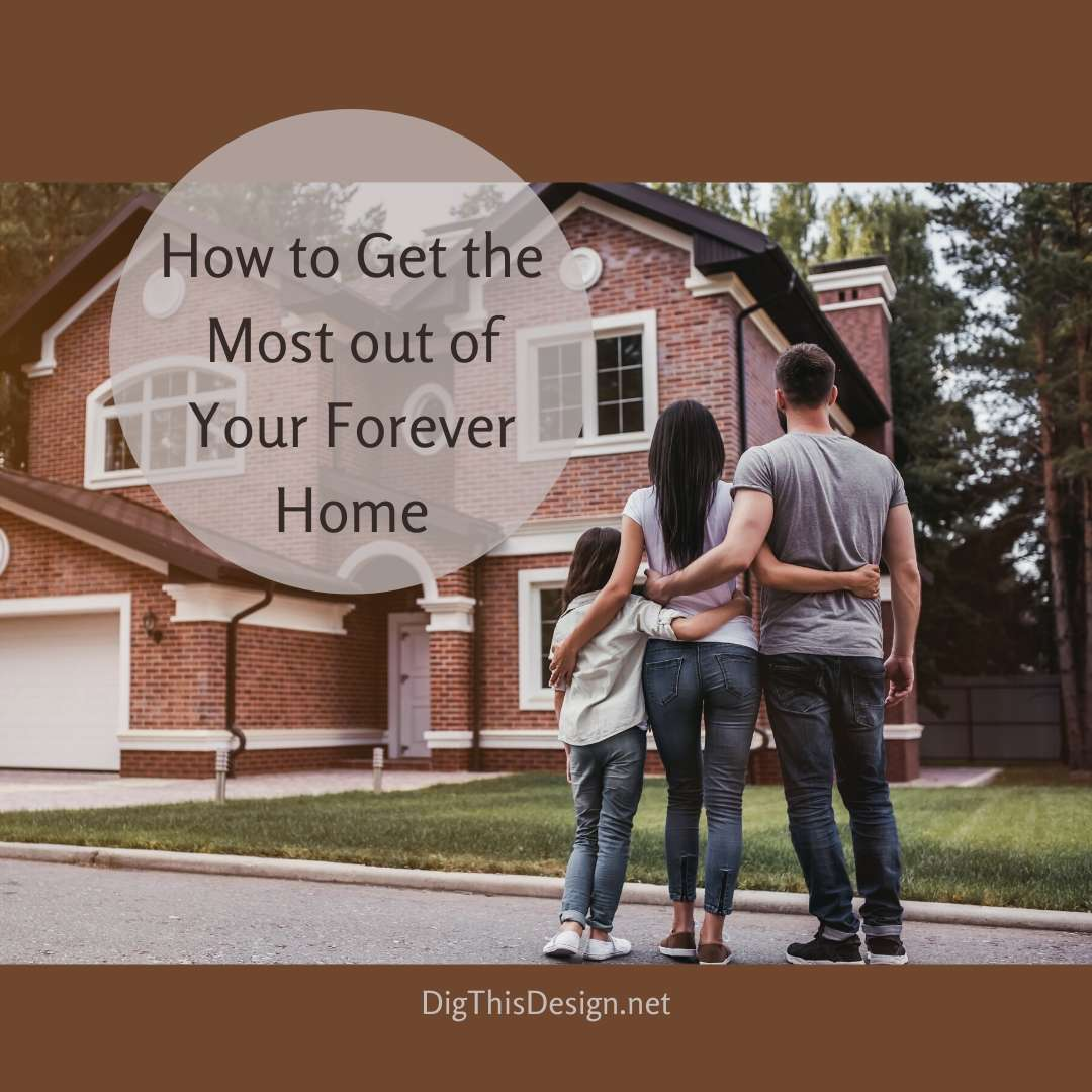 How to Get the Most out of Your Forever Home