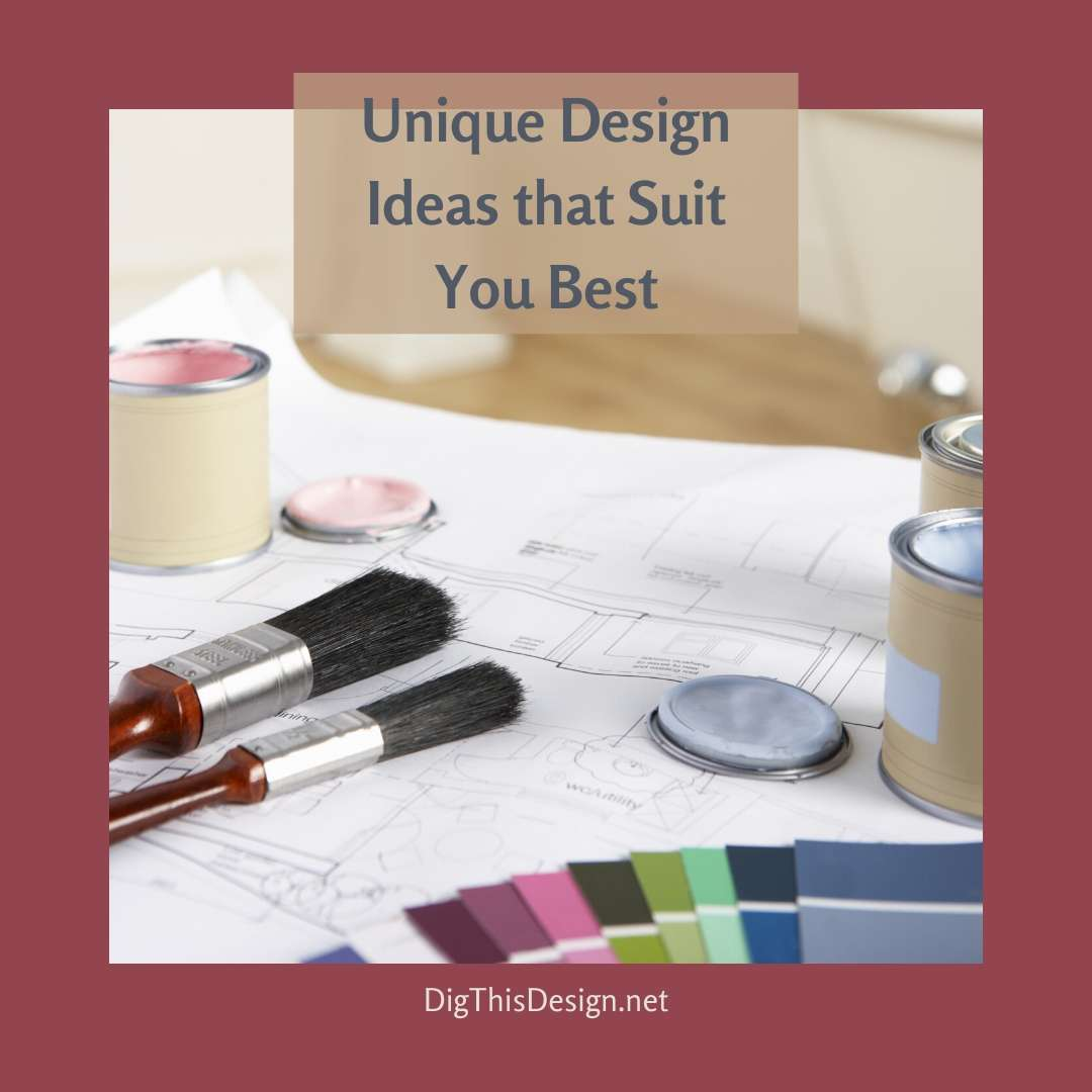 Unique Design Ideas that Suit You Best