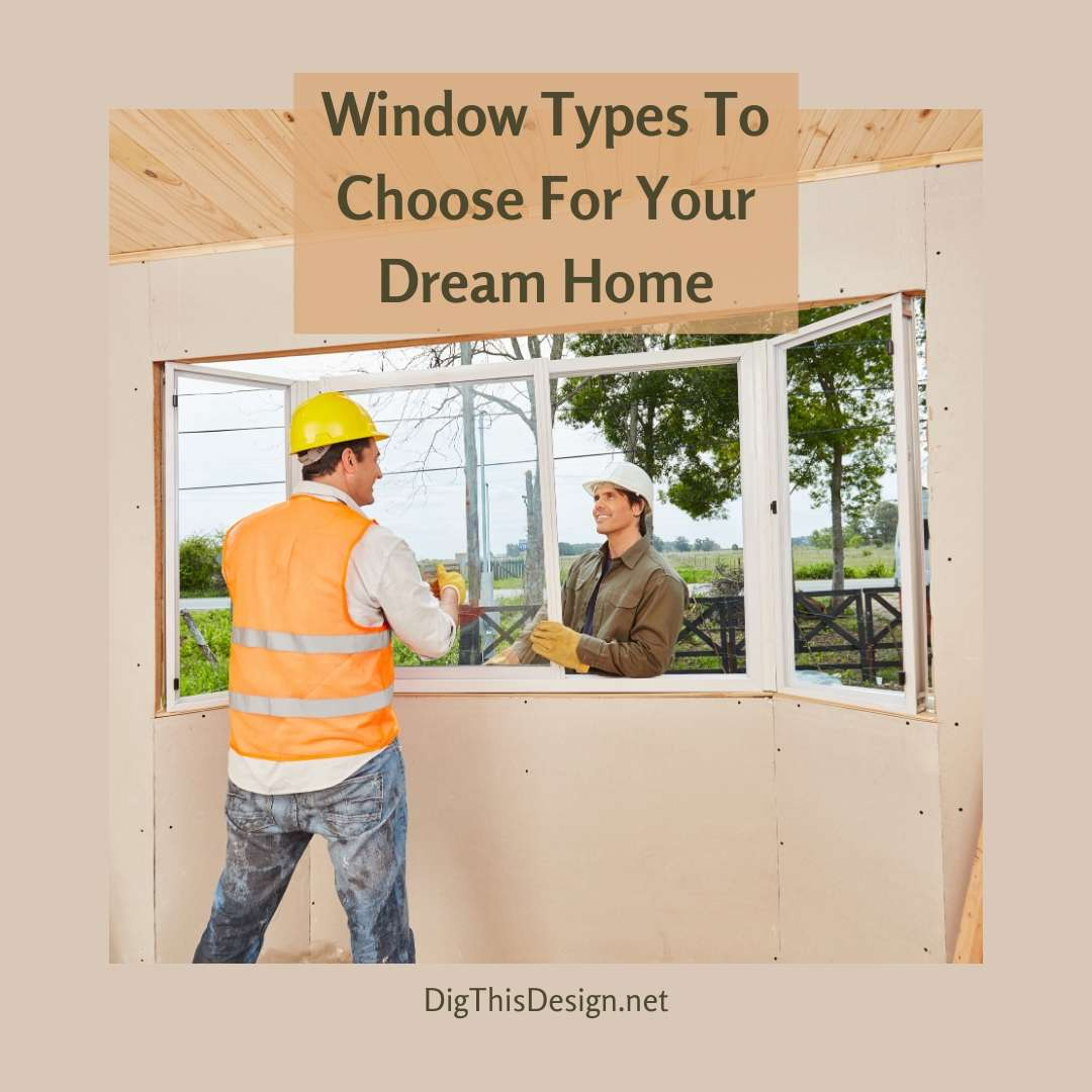 Window Types To Choose For Your Dream Home