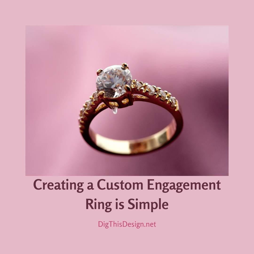 Creating Custom Engagement Rings is Simple