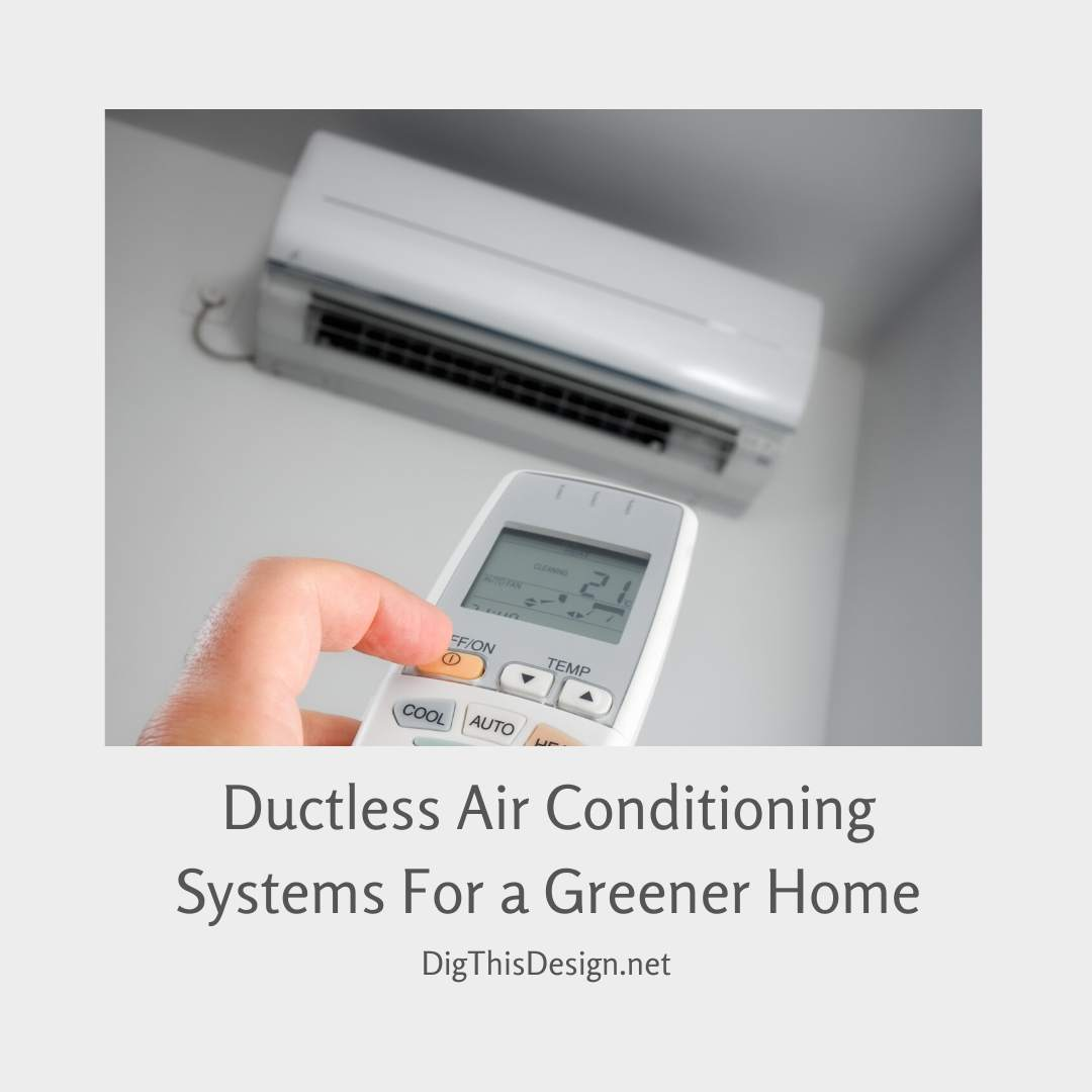 Ductless Air Conditioning System For a Greener Home
