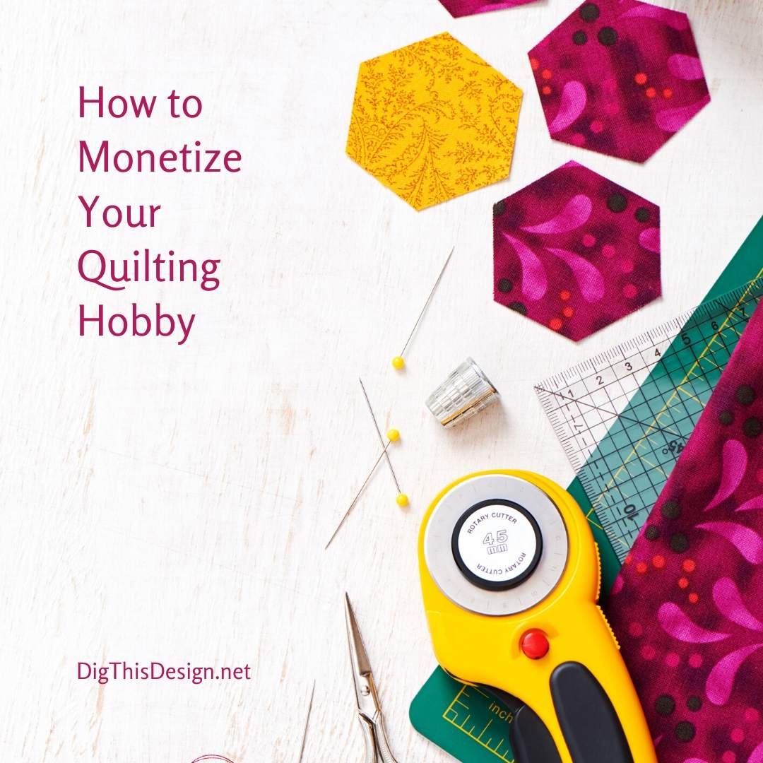 How to Monetize Your Quilting Hobby
