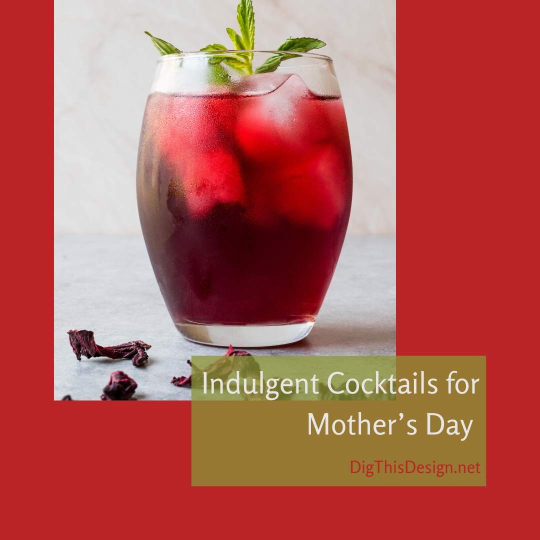 Indulgent Cocktails for Mother's Day