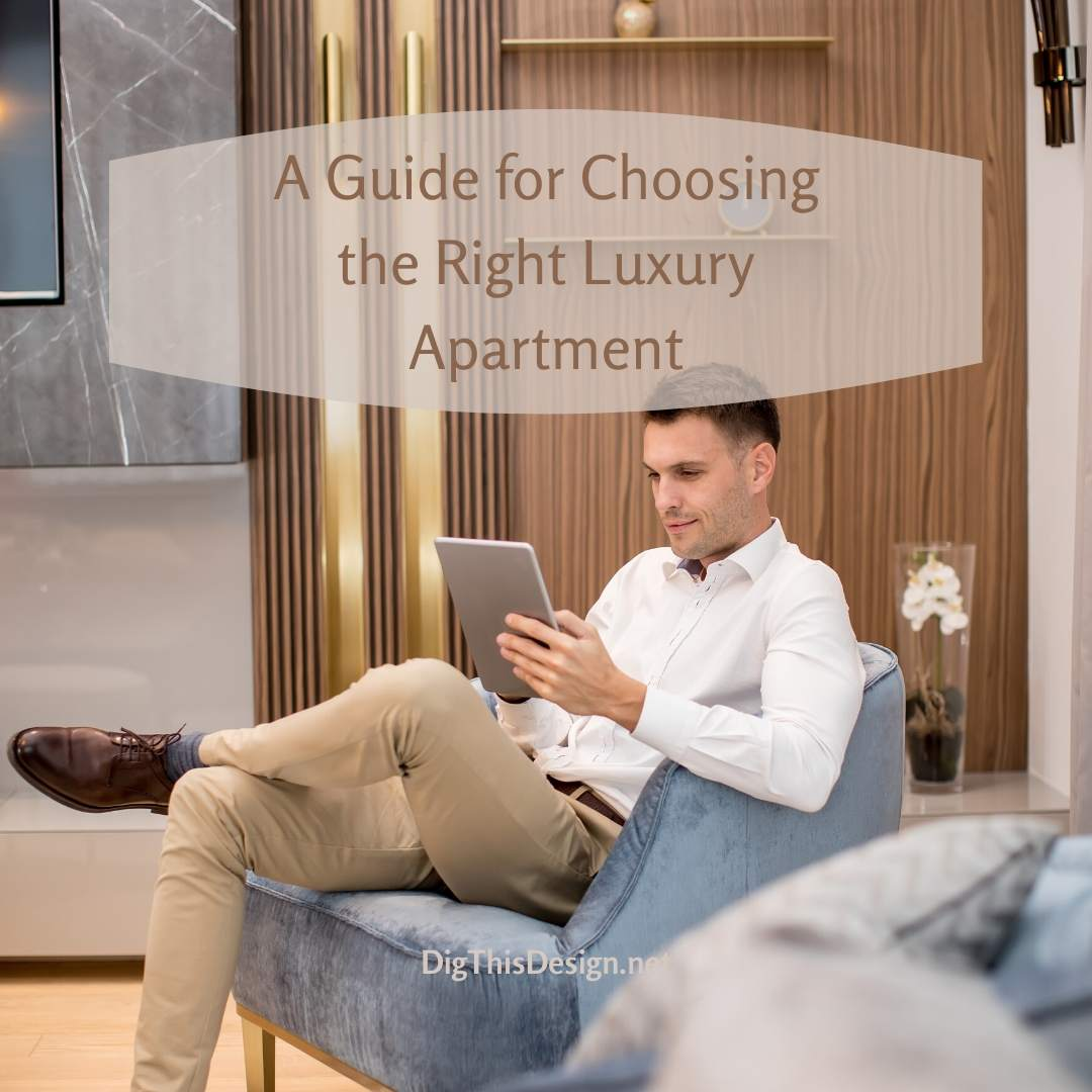 A Guide for Choosing the Right Luxury Apartment