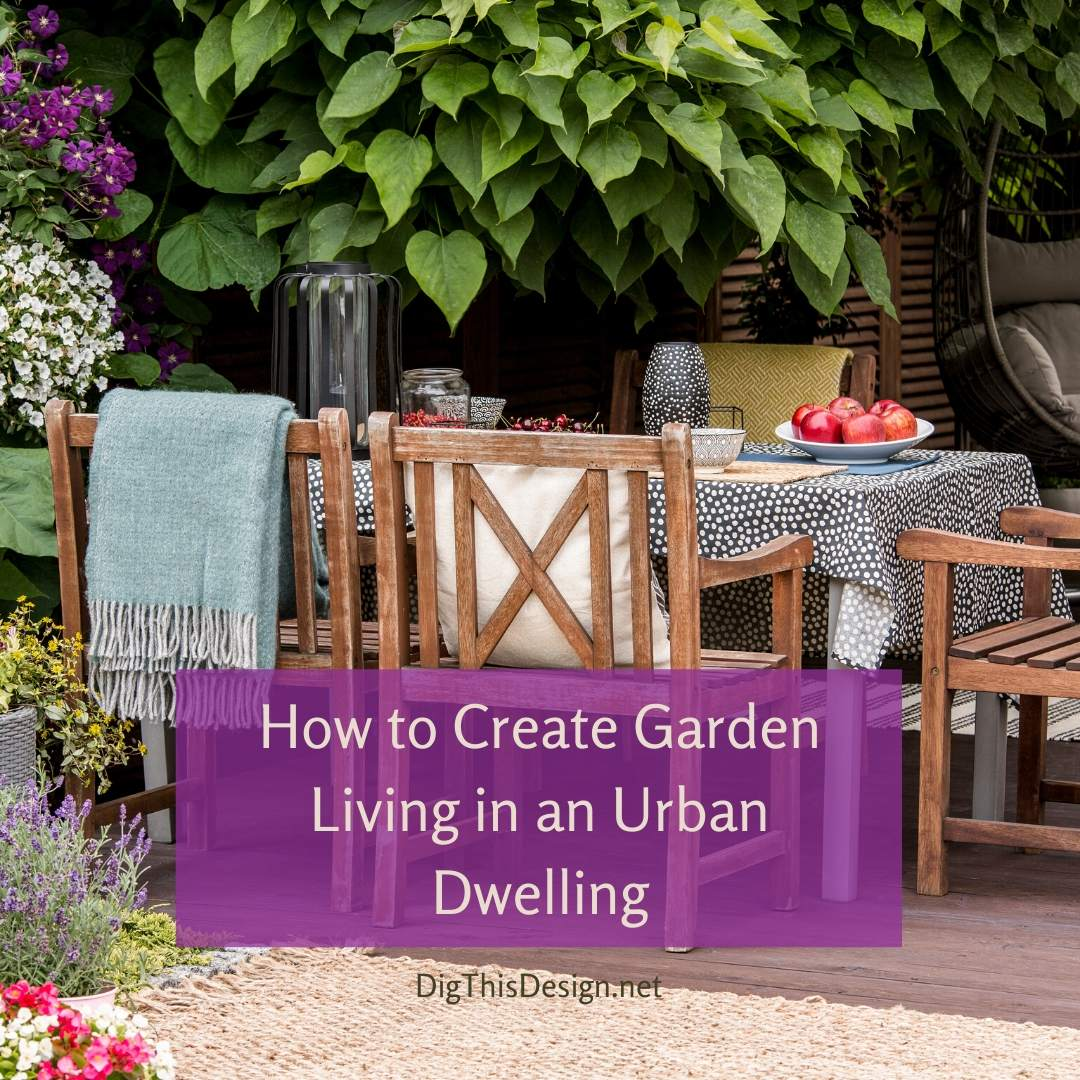 Garden Living in an Urban Dwelling