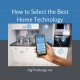 How to Select the Best Home Technology