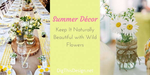 Summer Décor is beautiful using wild flowers in a glass jar.