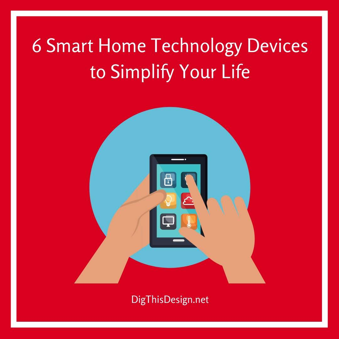 6 Smart Home Technology Devices to Simplify Your Life