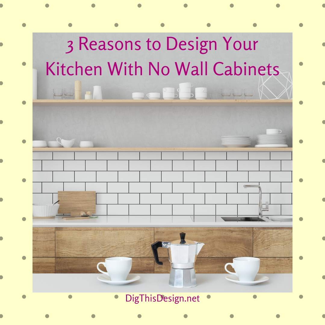 Design Your Kitchen With No Wall Cabinets