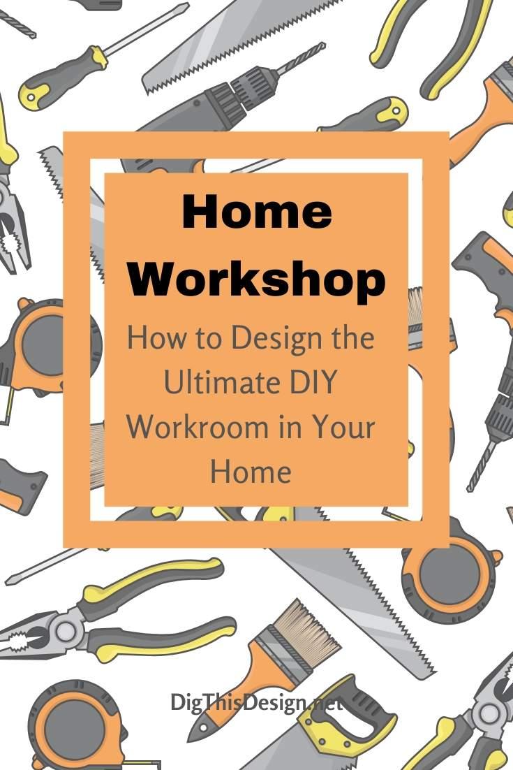 Home Workshop Designing The Ultimate Diy Workroom Dig This Design