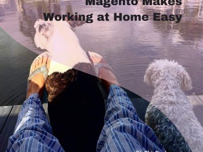 Magento Makes Working at Home Easy(