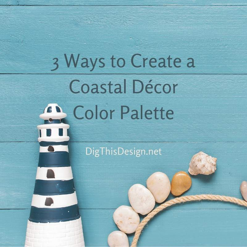 3 Ways to Create a Coastal Décor Color Palette