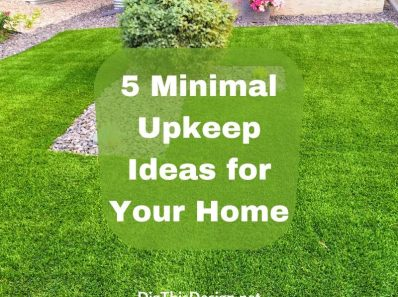 5 Minimal Upkeep Ideas for Your Home