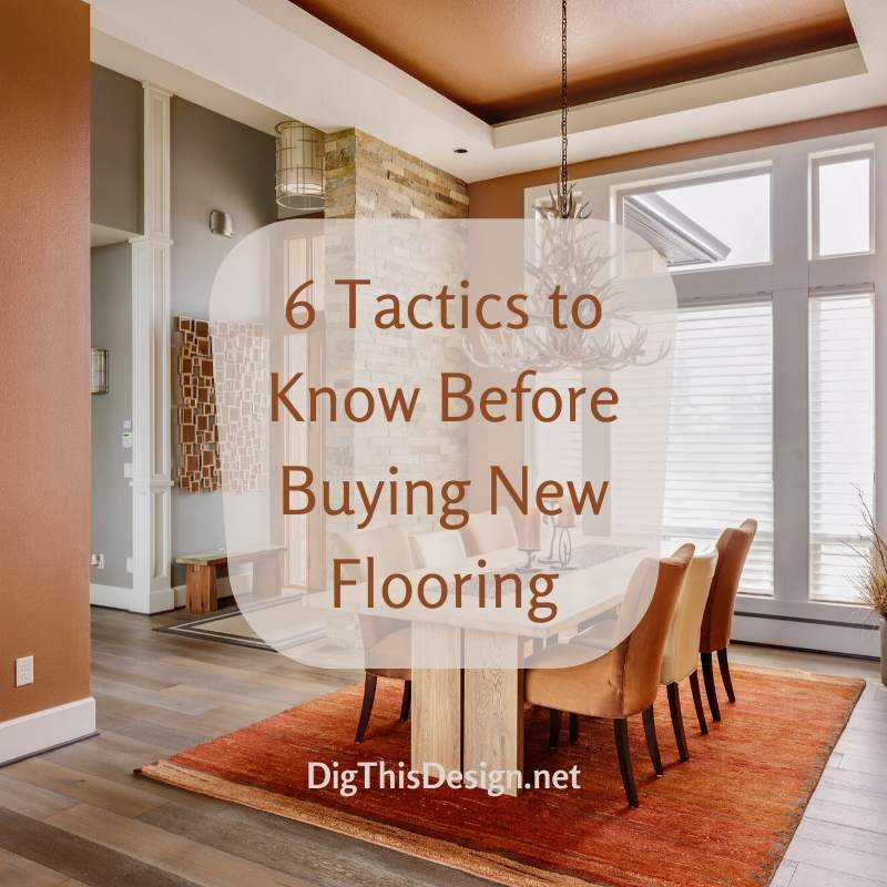 6 Tactics to Know Before Buying New Flooring