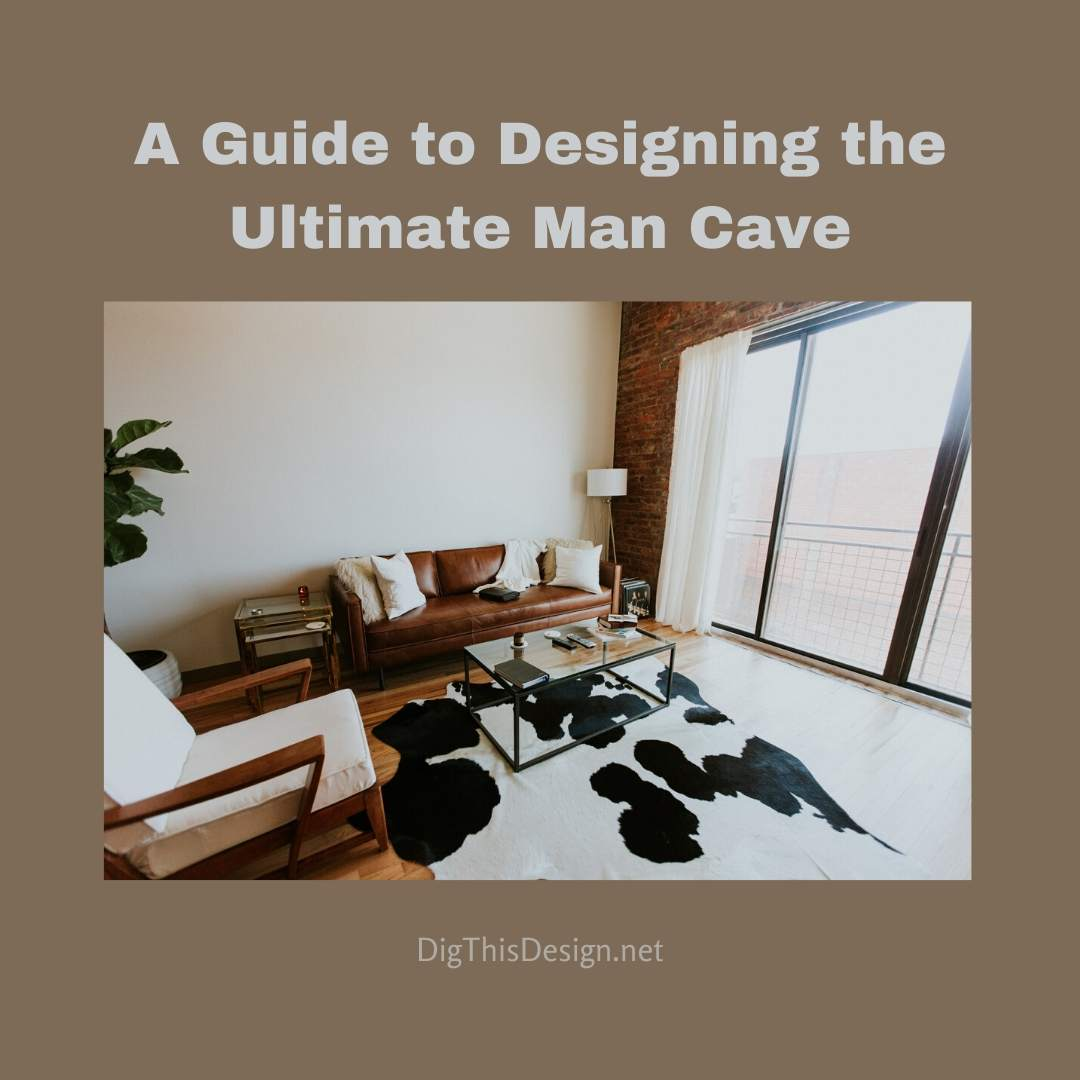 A Guide to Designing the Ultimate Man Cave