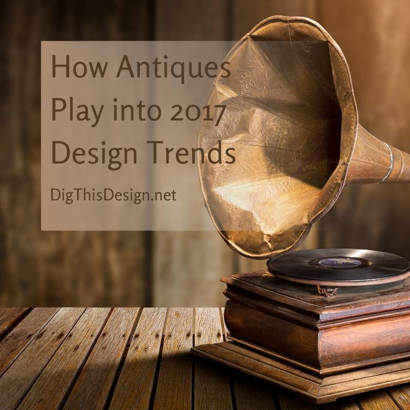 How Antiques Play into 2017 Design Trends