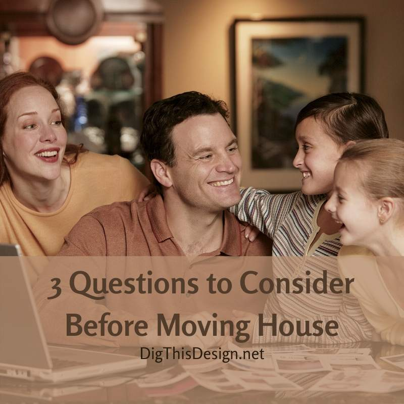 3 Questions to Consider Before Moving House