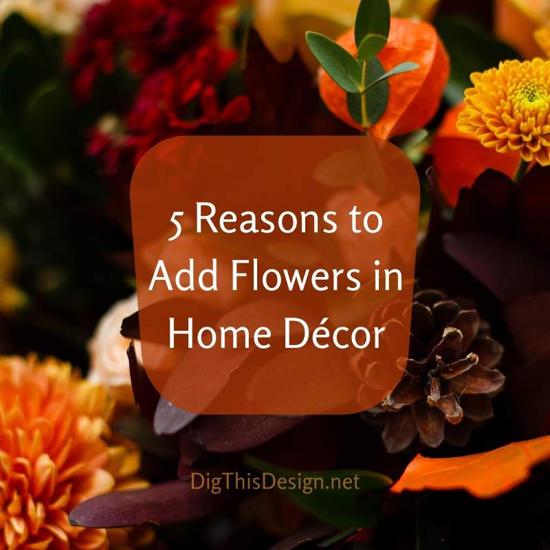 5 Reasons to Add Flowers in Home Décor