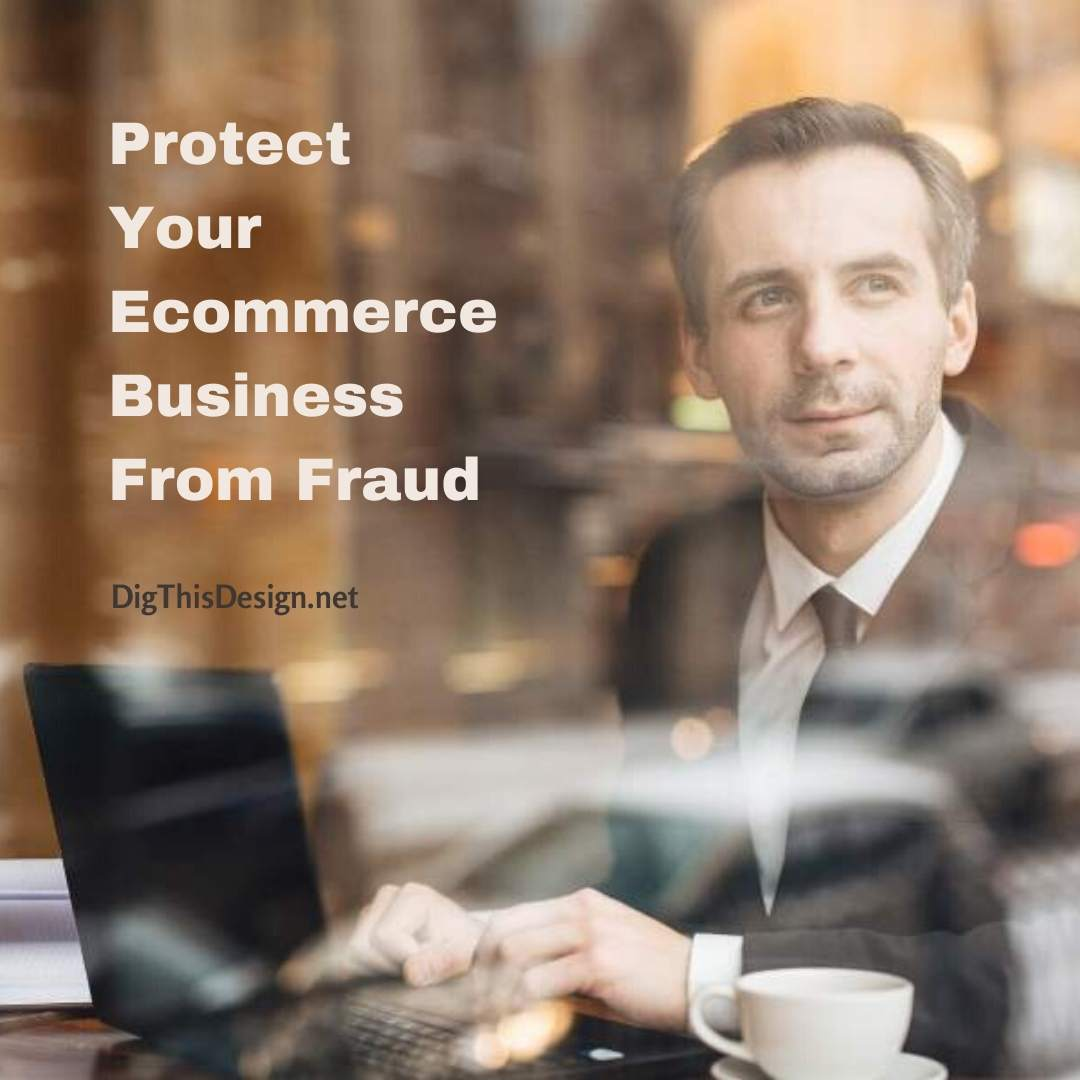 Protect Your Ecommerce Business From Fraud