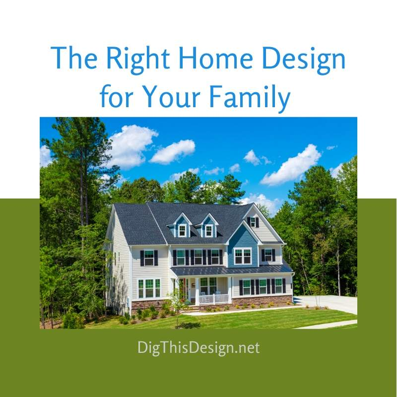 The Right Home Design for Your Family