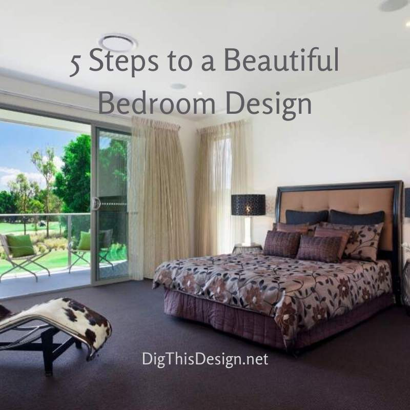 5 Steps to a Beautiful Bedroom Design