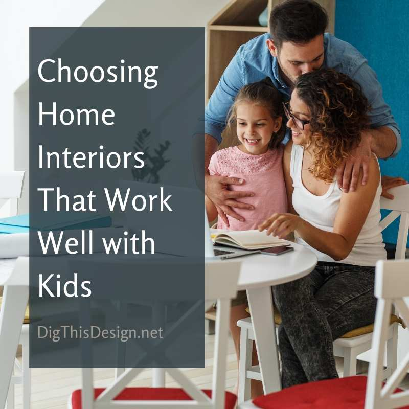 Choosing Home Interiors That Work Well with Kids
