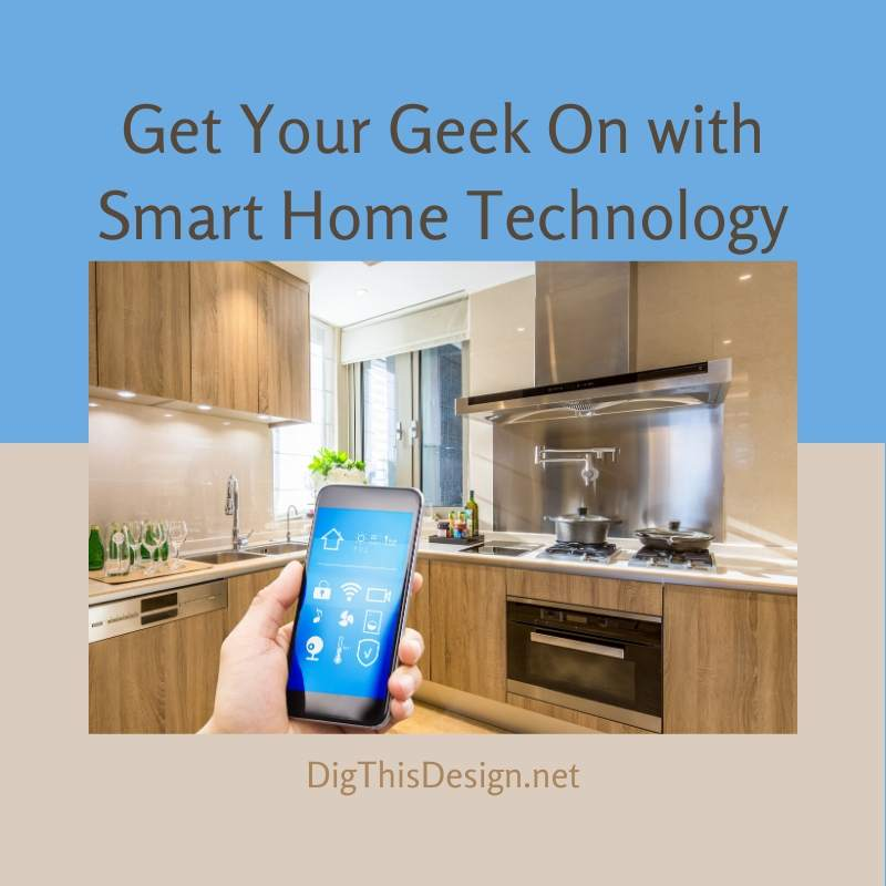 Get Your Geek On with Smart Home Technology