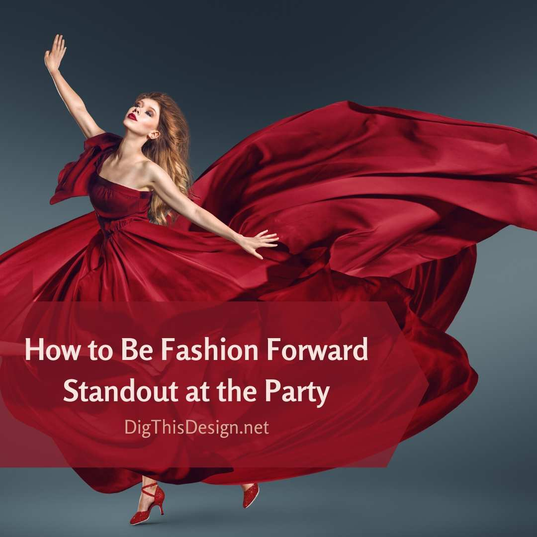 How to Be Fashion Forward Standout at the Party