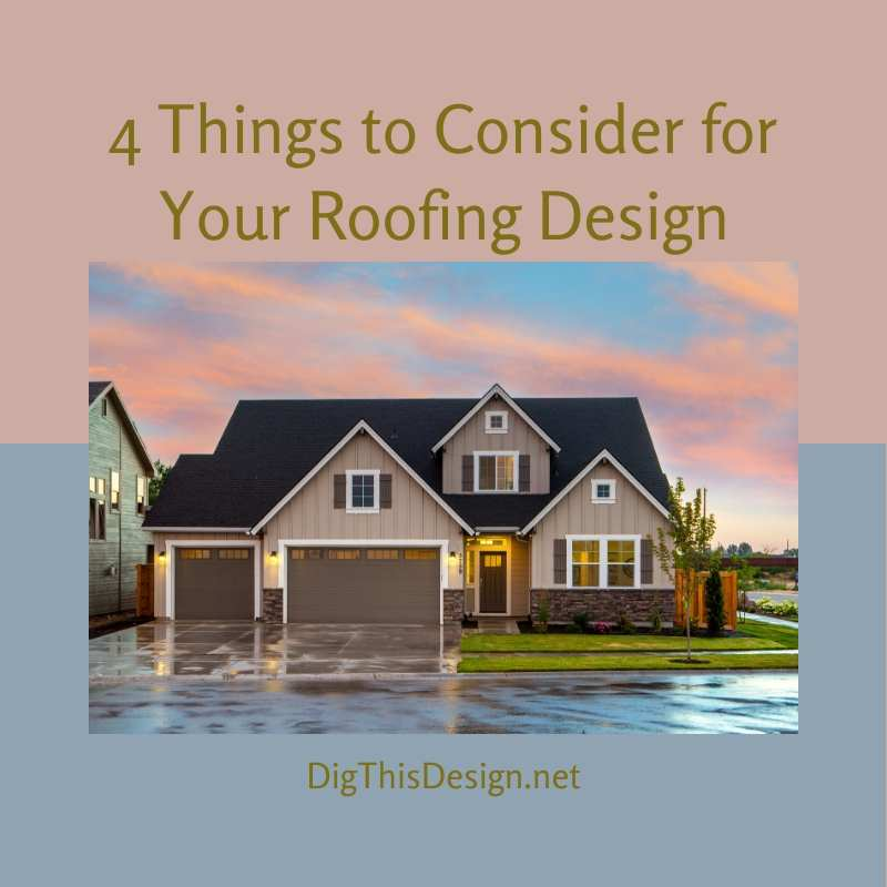 4 Things to Consider for Your Roofing Design