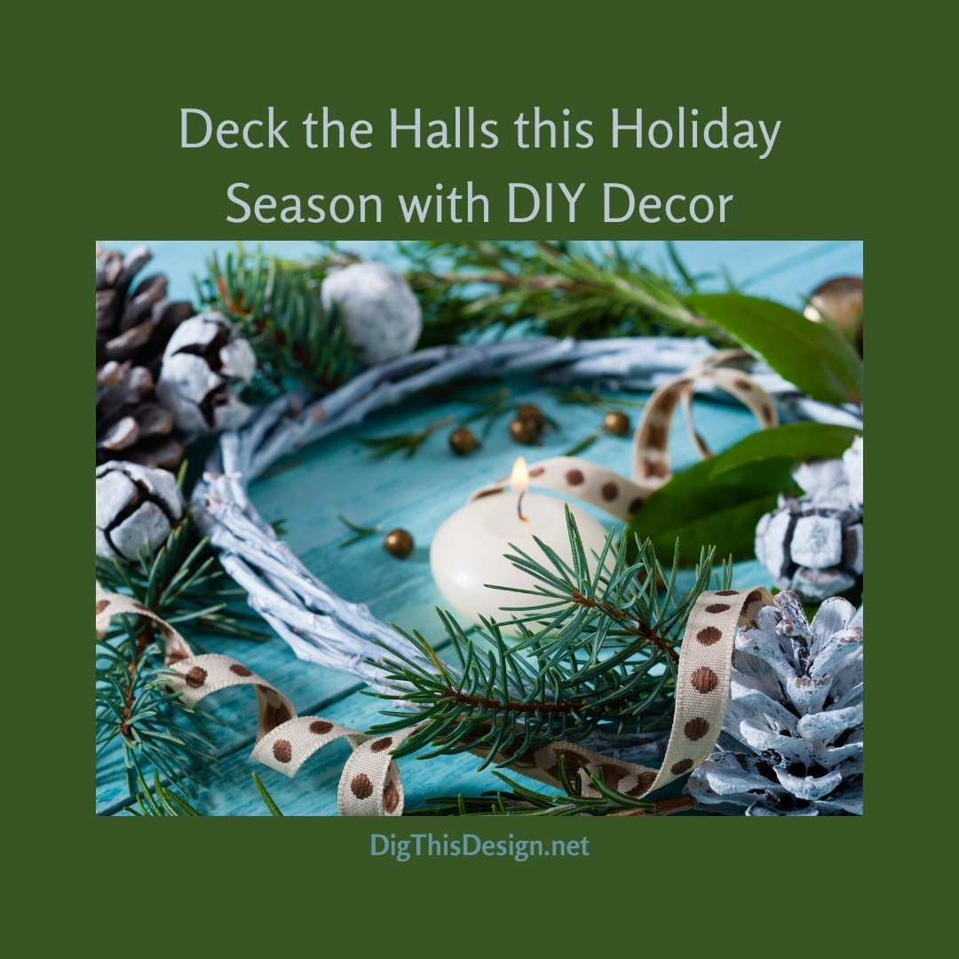 Deck the Halls this Holiday Season with DIY Decor