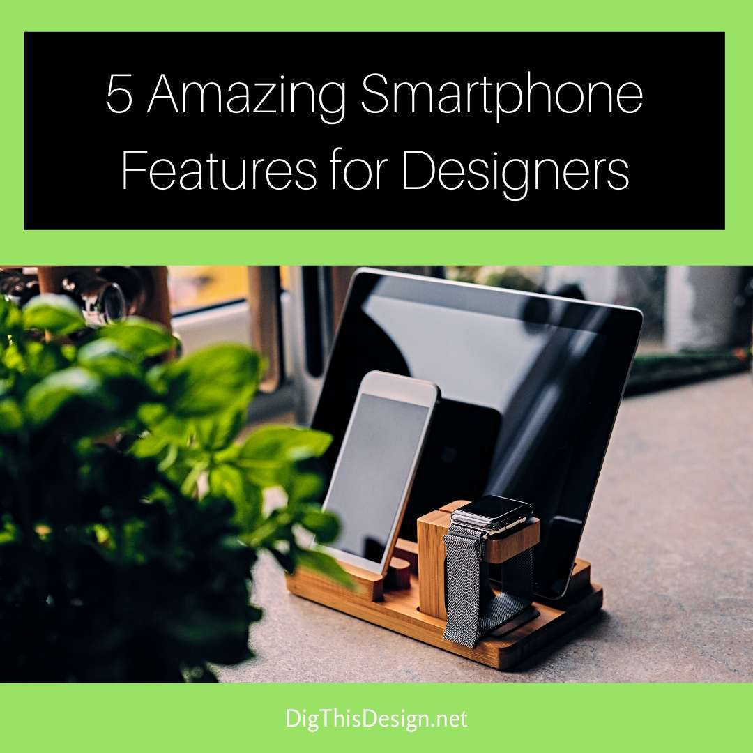 5 Amazing Smartphone Features for Designers