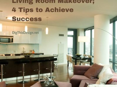 Living Room Makeover; 4 Tips to Achieve Success