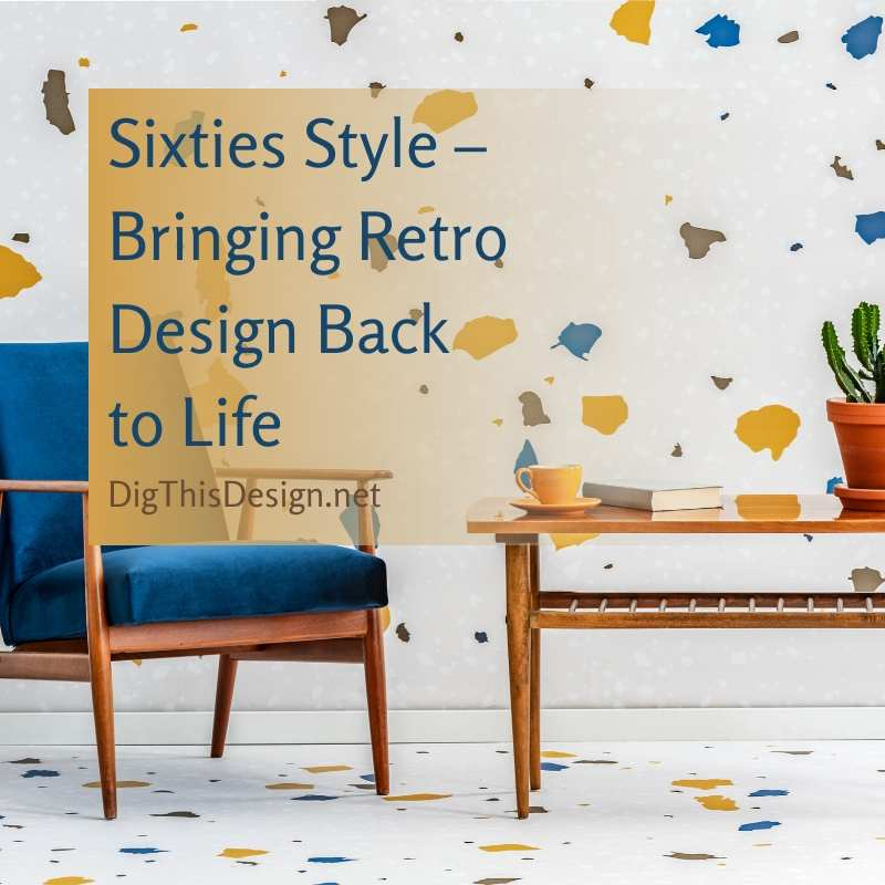 Sixties Style – Bringing Retro Design Back to Life