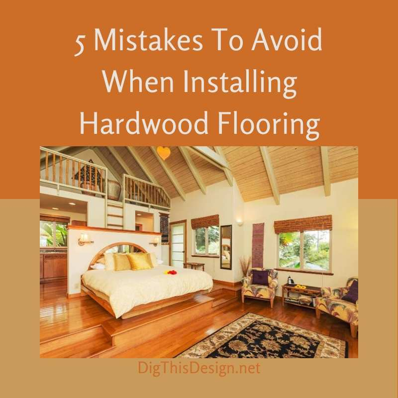 5 Mistakes To Avoid When Installing Hardwood Flooring