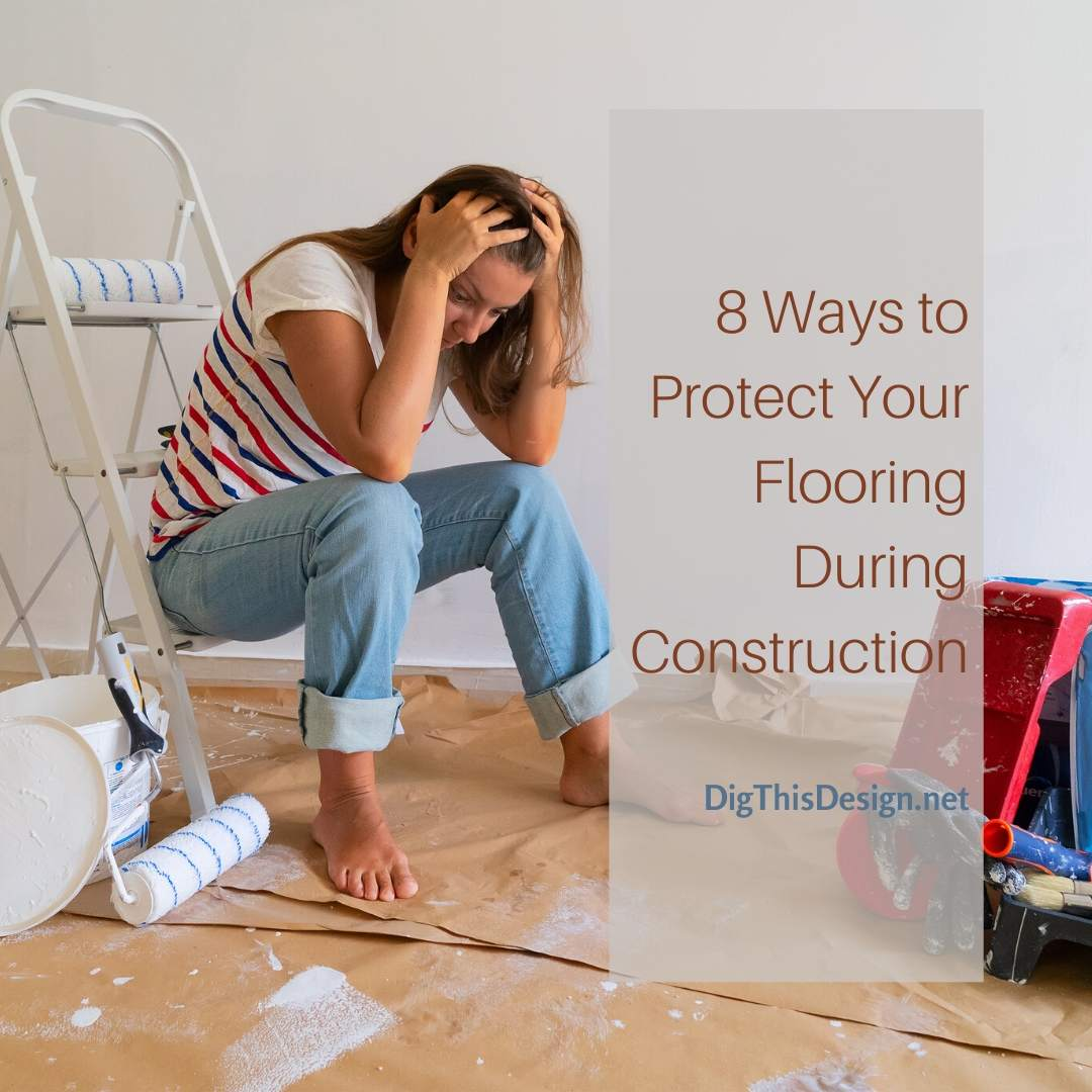8 Ways to Protect Your Flooring During Construction