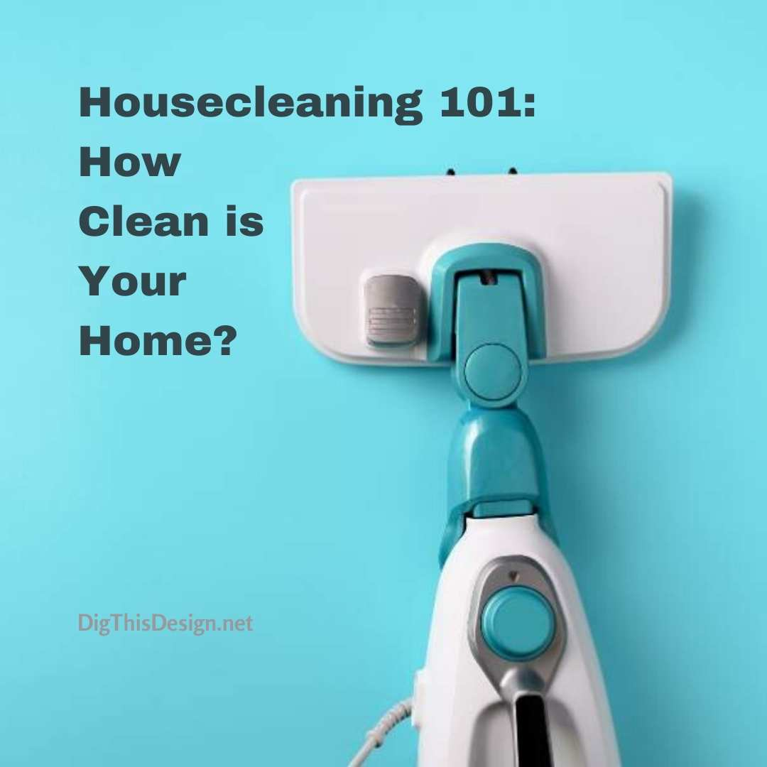 Housecleaning How Clean Is Your Home