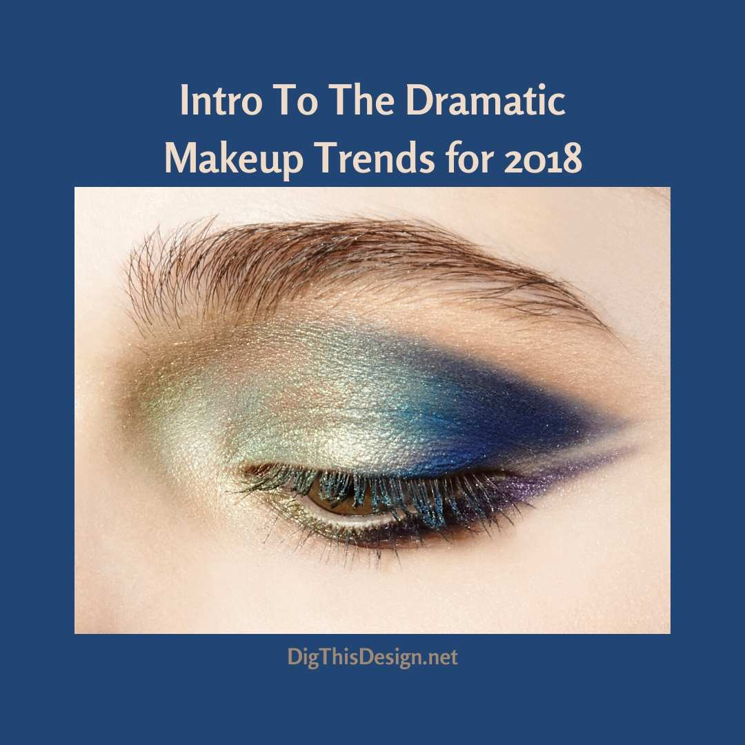 Intro To The Dramatic Makeup Trends for 2018