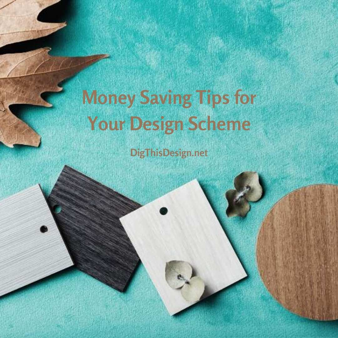 Money Saving Tips for Your Design Scheme