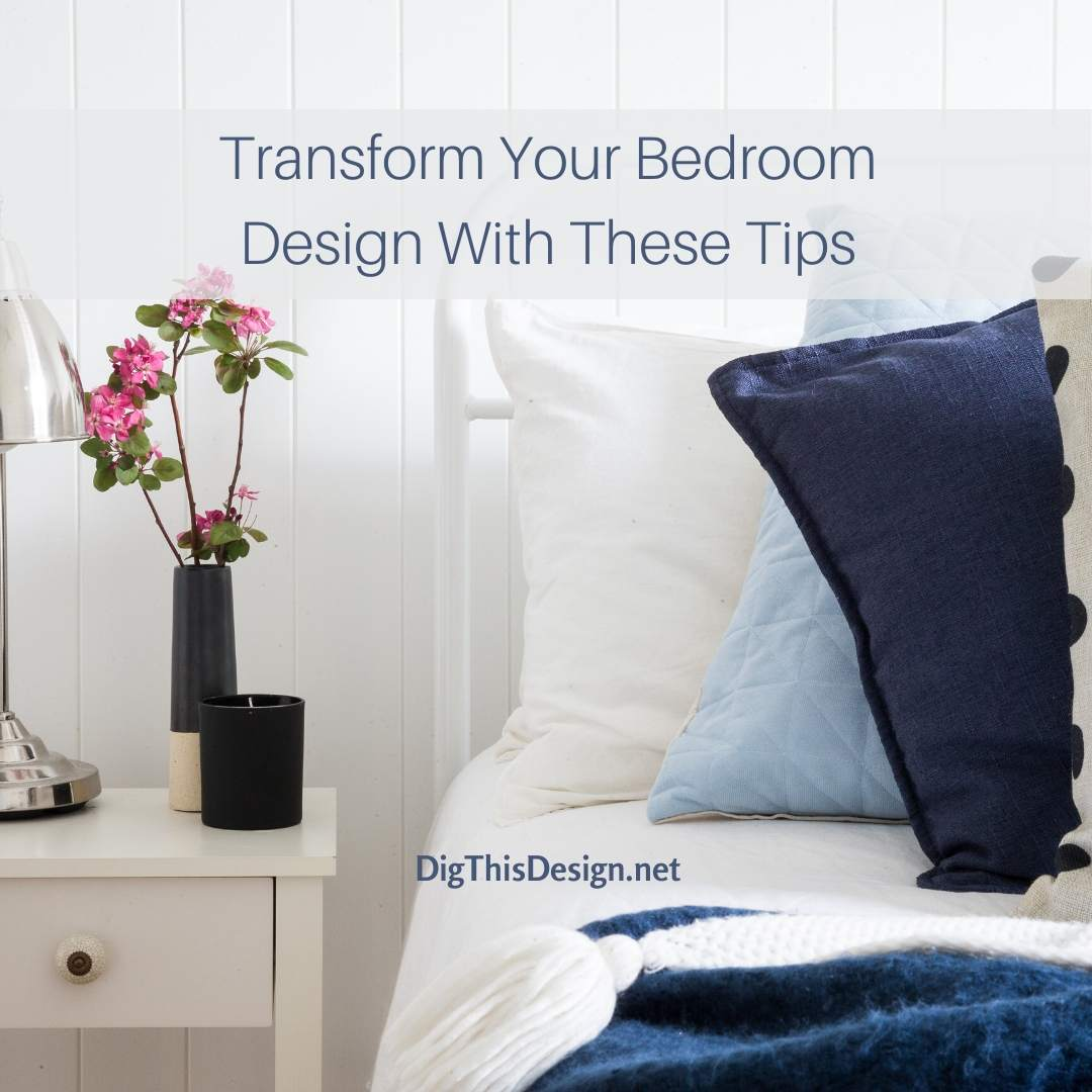 Transform Your Bedroom Design With These Tips
