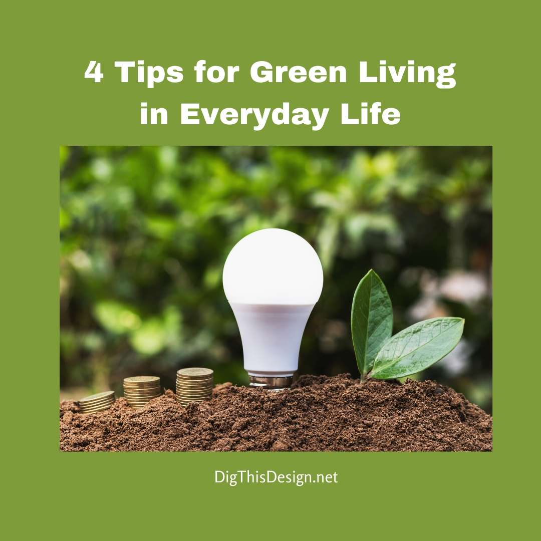 4 Tips for Green Living in Everyday Life