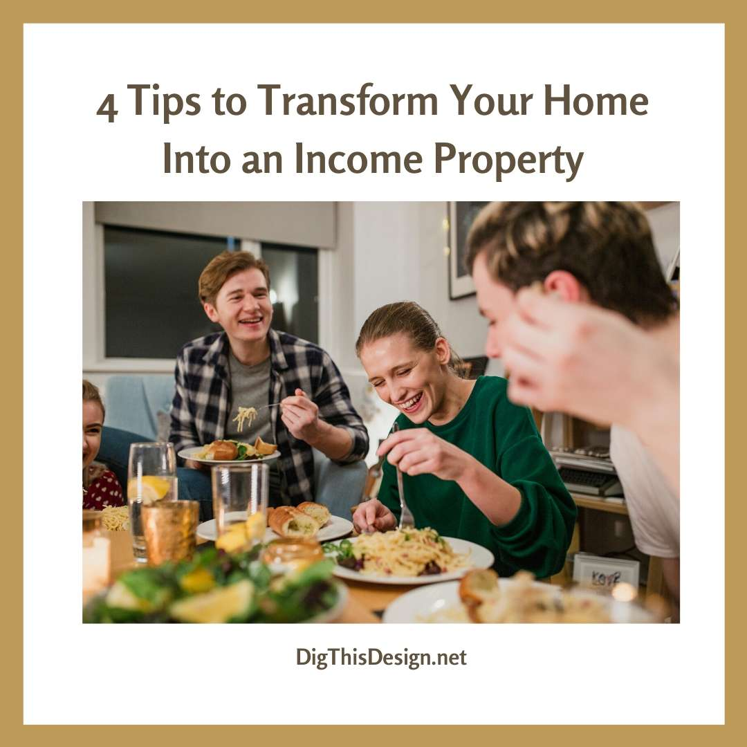 4 Tips to Transform Your Home Into an Income Property