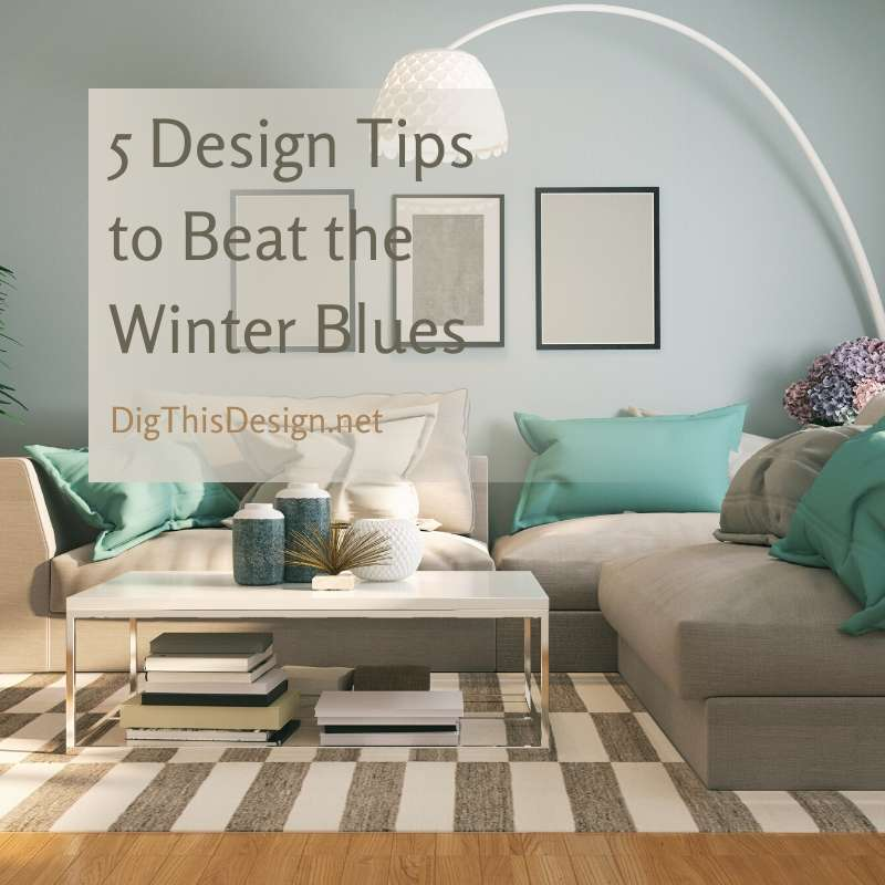 5 Design Tips to Beat the Winter Blues