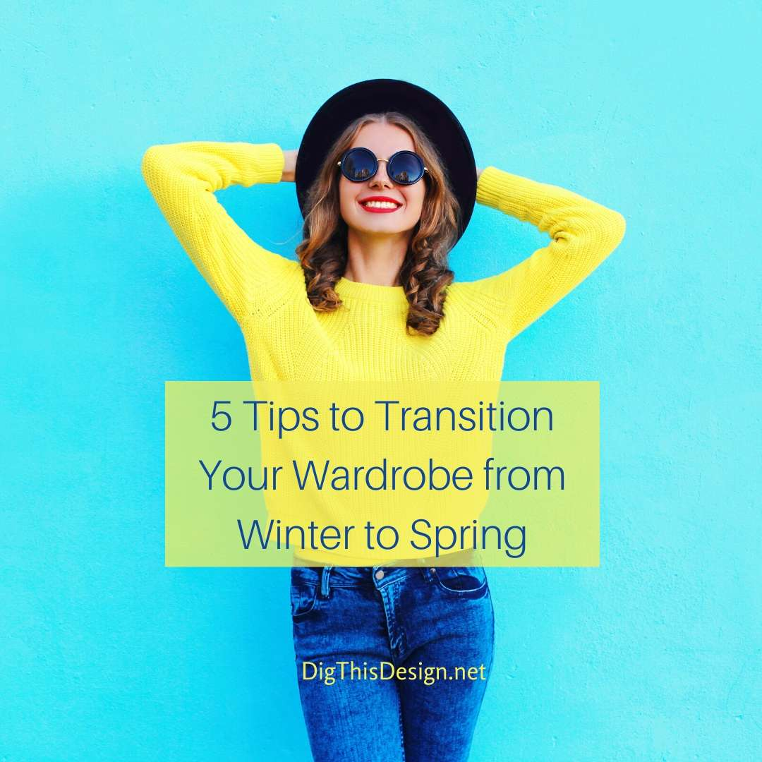 5 Tips to Transition Your Wardrobe from Winter to Spring