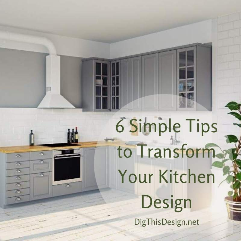 6 Simple Tips to Transform Your Kitchen Design