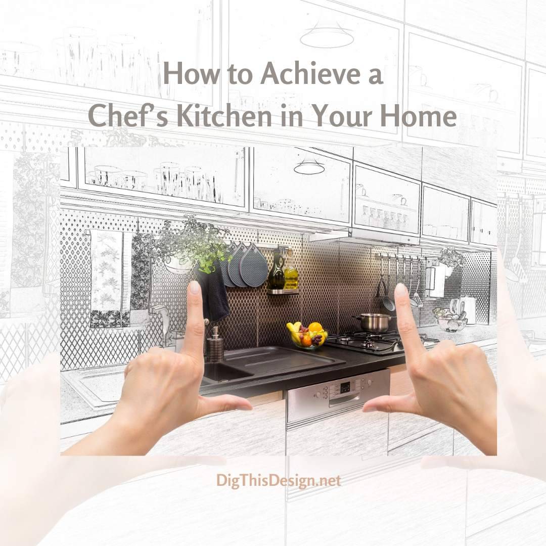 How to Achieve a Chef's Kitchen in Your Home