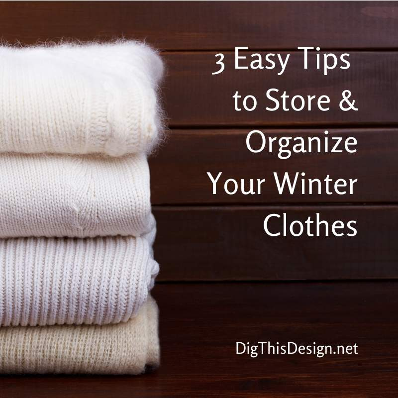 3 Easy Tips to Organize and Store Your Winter Clothes