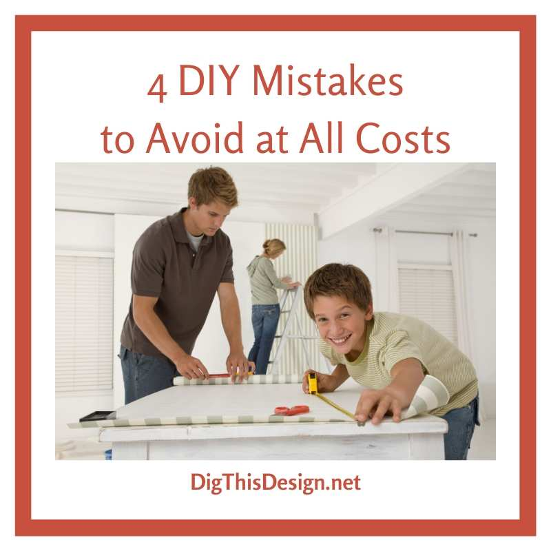 4 DIY Mistakes to Avoid at All Costs